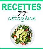 Recettes Cétogènes: 77 recettes délicieuses - Petit-déjeuner, déjeuner, dîner, smoothies, desserts