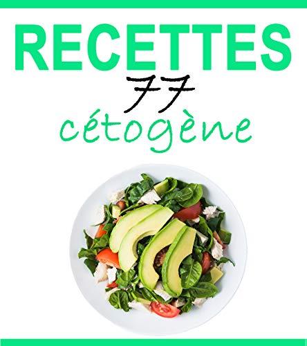 Recettes Cétogènes: 77 recettes délicieuses – Petit-déjeuner, déjeuner, dîner, smoothies, desserts par Pierre Dubois
