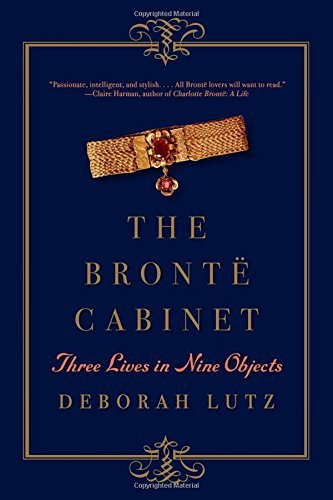 The Bront? Cabinet: Three Lives in Nine Objects by Deborah Lutz (2016-04-04)