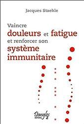Vaincre Douleurs et Fatique et Renforcer Son Systeme Immunitaire