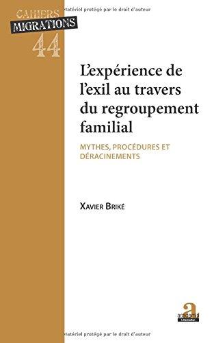 L'EXPÉRIENCE DE L'EXIL AU TRAVERS DU REGROUPEMENT FAMILIAL: MYTHES PROCEDURES ET DERACINEMENTS par Xavier Briké