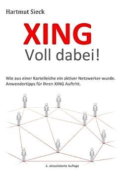 XING - Voll dabei!: Wie aus einer Karteileiche ein aktiver Netzwerker wurde. Anwendertipps für Ihren XING Auftritt. von [Sieck, Hartmut]