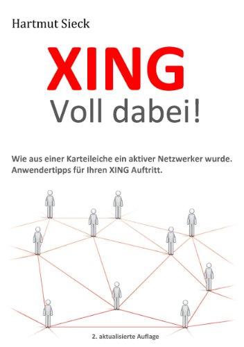 XING – Voll dabei!: Wie aus einer Karteileiche ein aktiver Netzwerker wurde. Anwendertipps für Ihren XING Auftritt. (German Edition)