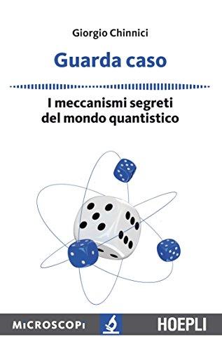 Guarda caso: I meccanismi segreti del mondo quantistico