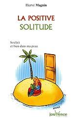 La positive solitude : Seul(e) et bien dans ma peau