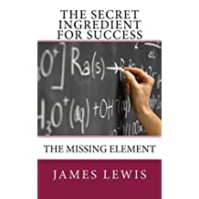 The Secret Ingredient for Success: The Missing Element