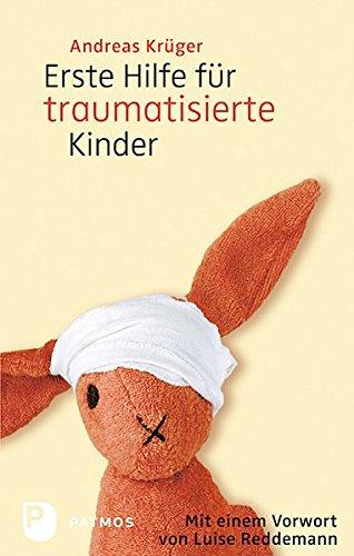 Erste Hilfe für traumatisierte Kinder - Mit einem Vorwort von Luise Reddemann -