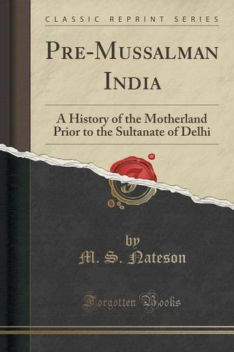Pre-Mussalman India: A History of the Motherland Prior to the Sultanate of Delhi (Classic Reprint)