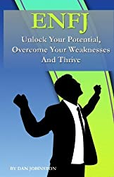 ENFJ: Unlock Your Potential and Thrive: The Ultimate Guide To The ENFJ Personality Type by Dan Johnston (2016-04-18)