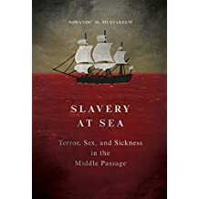 Slavery at Sea: Terror, Sex, and Sickness in the Middle Passage (New Black Studies Series)