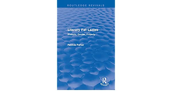 Routledge Revivals: Literary Fat Ladies (1987): Rhetoric, Gender, Property