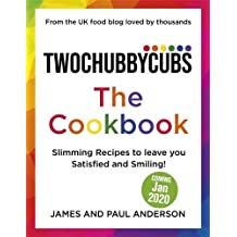 Twochubbycubs The Cookbook: Slimming recipes to leave you Satisfied and Smiling!