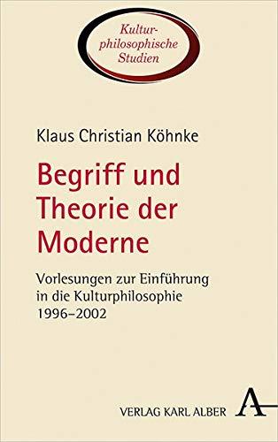 Begriff und Theorie der Moderne: Vorlesungen zur Einführung in die Kulturphilosophie 1996–2002 (Kulturphilosophische Studien)