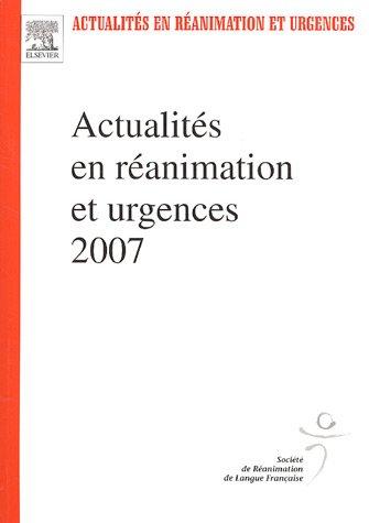 Actualités en réanimation et urgences 2007 : XXXVe congrès de la Société de Réanimation de langue française