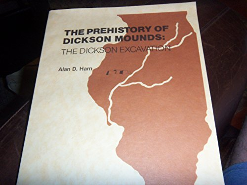 The Prehistory of Dickson Mounds: The Dickson Excavation (Reports of Investigations / Illinois Stat) by Alan D. Harn (1980-12-01)