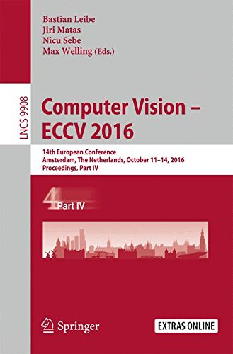 ECCV 2016: 14th European Conference, Amsterdam, The Netherlands, October 11–14, 2016, Proceedings, Part IV (Lecture Notes in Computer Science, Band 9908) ()