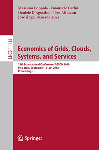 Economics of Grids, Clouds, Systems, and Services: 15th International Conference, GECON 2018, Pisa, Italy, September 18–20, 2018, Proceedings (Computer ... Book 11113) (English Edition)
