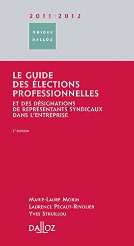 Le guide des lections professionnelles 2011/2012 - 2e d.: et des dsignations de reprsentants syndicaux dans l'entreprise
