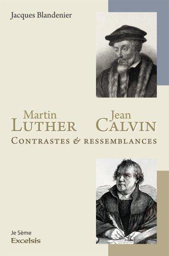Martin Luther et Jean Calvin. Contrastes et ressemblances de Blandenier Jacques (17 novembre 2008) Broché