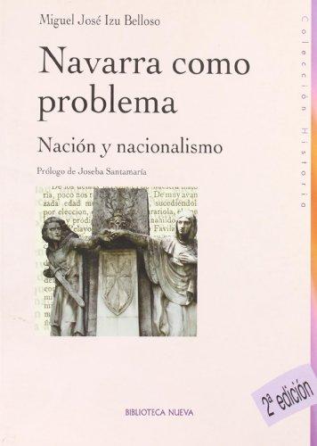 Navarra Como Problema. Nación Y Nacionalismo - 2º Edición (Historia (biblioteca Nueva))