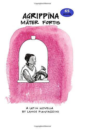 Agrippina: mater fortis: A Latin Novella