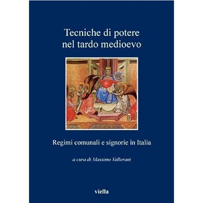 Tecniche Di Potere Nel Tardo Medioevo: Regimi Comunali E Signorie In Italia (I Libri Di Viella)