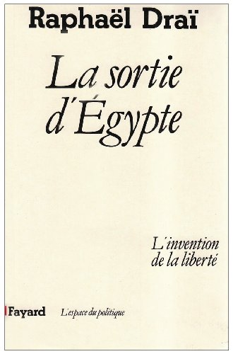 La Sortie d'Égypte : L'invention de la liberté par Raphaël Draï