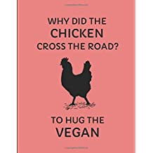 Why Did The Chicken Cross The Road? To Hug The Vegan: 2019-2020 Week Planner