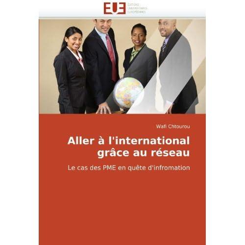 Aller ???? l'international gr????ce au r????seau: Le cas des PME en qu????te d'infromation (French Edition) by Wafi Chtourou (2010-06-06)