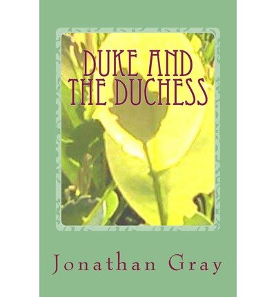 By Gray, Jonathan [ [ Duke and the Duchess: She's Young, Beautiful, Brilliant and Wealthy. Is She Truly Cut Out for Life as a Gangsters Moll? ] ] Nov-2013[ Paperback ()