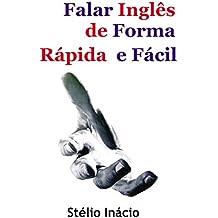 Falar Inglês de Forma Rápida e Fácil (Semanas do Inglês Livro 1) (Portuguese Edition)