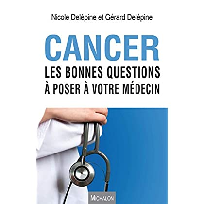 Cancer. Les bonnes questions à poser à votre médecin