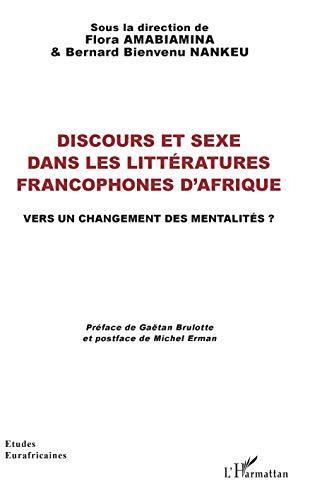 Discours et sexe dans les littératures francophones d'Afrique: Vers un changement des mentalités ? par Flora Amabiamina