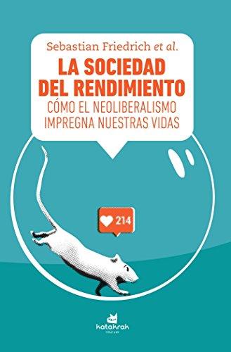 La sociedad del rendimiento: Cómo el neoliberalismo impregna nuestras vidas por Sebastian Friedrich