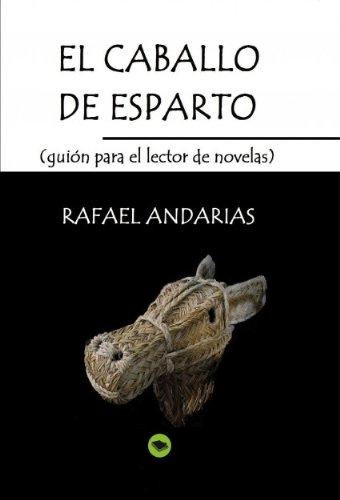 El caballo de esparto (guion para el lector de novelas) por Rafael Andarias
