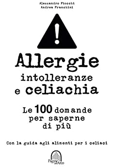 Allergie, intolleranze e celiachia: Le 100 domande per saperne di più (Pagine dell'Arco) di [Fiocchi, Alessandro , Mennini, Maurizio]