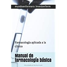 Manual de farmacología básica: Farmacología aplicada a la clínica (enfermería)