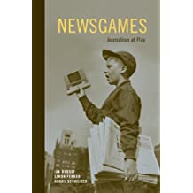 Newsgames: Journalism at Play by Ian Bogost (2012-10-02)