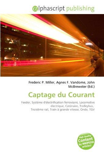 Captage du Courant: Feeder, Système d'électrification ferroviaire, Locomotive électrique, Caténaire, Trolleybus, Troisième rail, Train à grande vitesse, Onde, TGV
