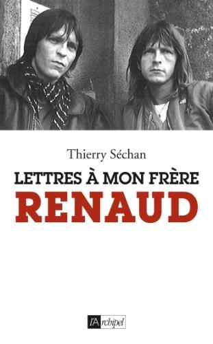 Lettres à mon frère Renaud par Thierry Séchan