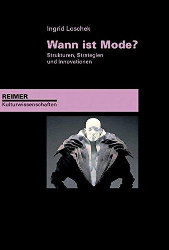 Wann Kostüm Ist - Wann ist Mode?: Strukturen, Strategien und Innovationen (Reimer Kulturwissenschaften)