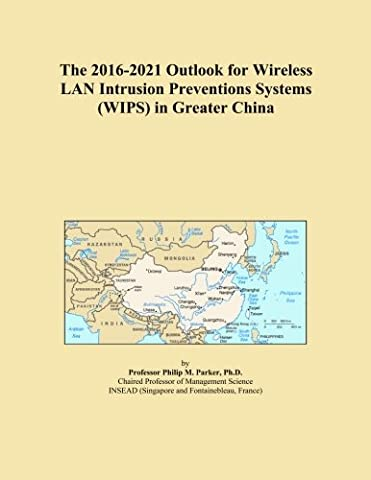 The 2016-2021 Outlook for Wireless LAN Intrusion Preventions Systems (WIPS) in Greater China