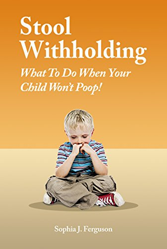 Stool Withholding: What To Do When Your Child Won't Poop! (USA Edition) (English Edition)