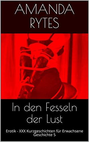 In den Fesseln der Lust: Erotik - XXX Kurzgeschichten für Erwachsene - Geschichte 5