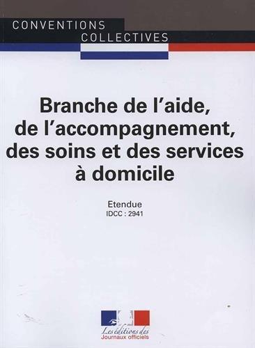 Branche de l'aide, de l'accompagnement, des soins et des services à domicile : IDCC : 2941 par From Les éditions des Journaux Officiels