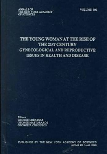 The Young Woman at the Rise of the 21st Century: Gynecologic and Reproductive Issues in Health and Disease (Annals of the New York Academy of Sciences) by Mastorakos, George, Chrousos, George P., Creatsas, George (2000) Hardcover