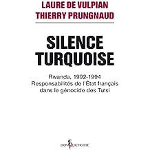 Silence Turquoise. Rwanda, 1992-1994 : responsabilités de l'Etat français dans le génocide des Tutsi: Rwanda, 1992-1994 : responsabilités de l'Etat français dans le génocide des Tutsi