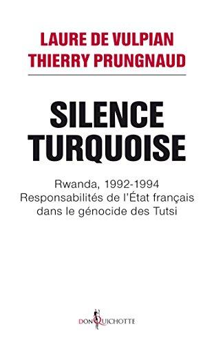 Silence Turquoise. Rwanda, 1992-1994 : responsabilités de l'Etat français dans le génocide des Tutsi (NON FICTION