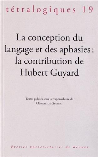Tétralogiques, N° 19, 2012 : La conception du langage et des aphasies : la contribution de Hubert Guyard