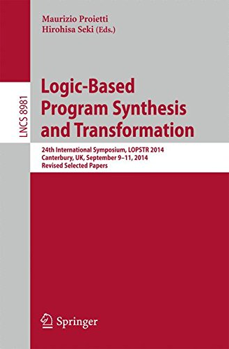 Logic-Based Program Synthesis and Transformation: 24th International Symposium, LOPSTR 2014, Canterbury, UK, September 9-11, 2014. Revised Selected ... Notes in Computer Science, Band 8981)